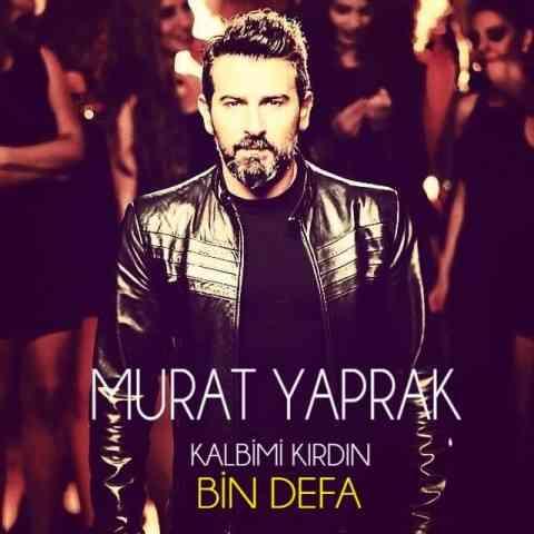آهنگ Murat Yaprak (مراد یاپراک) Kalbimi Kirdin Bin Defa